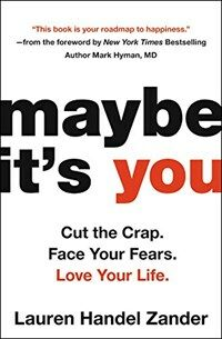 Maybe It's You: Cut the Crap. Face Your Fears. Love Your Life. (Paperback)