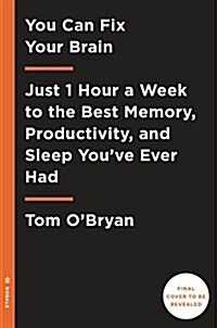 You Can Fix Your Brain: Just 1 Hour a Week to the Best Memory, Productivity, and Sleep Youve Ever Had (Hardcover)