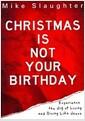 [중고] Christmas Is Not Your Birthday: Experience the Joy of Living and Giving Like Jesus (Paperback)