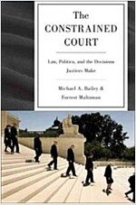 The Constrained Court: Law, Politics, and the Decisions Justices Make (Paperback)