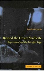 Beyond the Dream Syndicate: Tony Conrad and the Arts After Cage: A `Minor` History (Paperback)