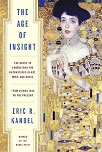 The age of insight : the quest to understand the unconscious in art, mind, and brain : from Vienna 1900 to the present / 1st ed
