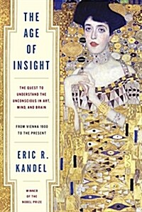The Age of Insight: The Quest to Understand the Unconscious in Art, Mind, and Brain, from Vienna 1900 to the Present (Hardcover, Deckle Edge)