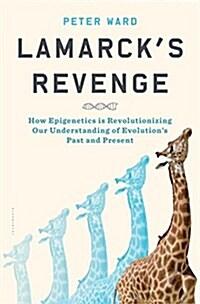 Lamarcks Revenge: How Epigenetics Is Revolutionizing Our Understanding of Evolutions Past and Present (Hardcover)
