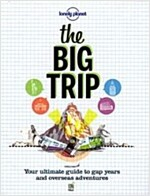 Lonely Planet the Big Trip: Your Ultimate Guide to Gap Years and Overseas Adventures (Paperback, 2nd)