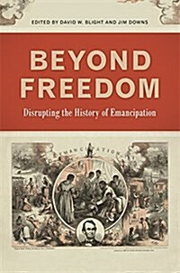 Beyond Freedom: Disrupting the History of Emancipation (Hardcover)