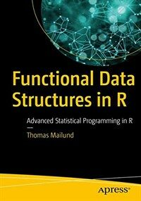 Functional data structures in R [electronic resource] : advanced statistical programming in R
