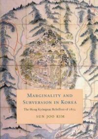 Marginality and subversion in Korea : the Hong Kyongnae rebellion of 1812