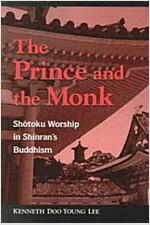 The Prince and the Monk: Shotoku Worship in Shinran's Buddhism (Paperback)