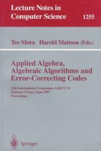 Applied algebra, algebraic algorithms and error-correcting codes : 12th international symposium, AAECC-12, Toulouse, France, June 23-27, 1997 : proceedings