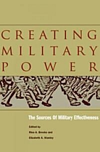 Creating Military Power: The Sources of Military Effectiveness (Hardcover)