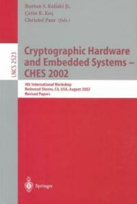 Cryptographic hardware and embedded systems--CHES 2002 : 4th international workshop, Redwood Shores, CA, USA, August 13-15, 2002 : revised papers