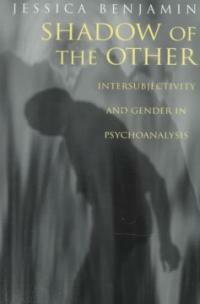 Shadow of the other : intersubjectivity and gender in psychoanalysis