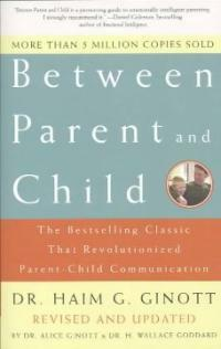 Between Parent and Child: Revised and Updated: The Bestselling Classic That Revolutionized Parent-Child Communication (Paperback)