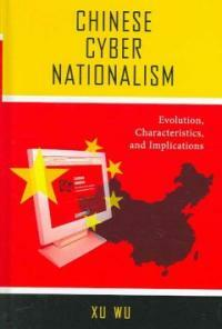 Chinese cyber nationalism : evolution, characteristics, and implications