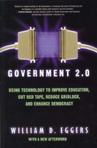 Government 2.0 : using technology to improve education, cut red tape, reduce gridlock, and enhance democracy