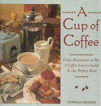 A cup of coffee : from plantation to pot, a coffee lover's guide to the perfect brew 1st ed