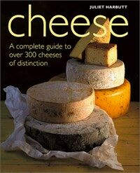 Cheese: [complete guide to over 300 cheeses of distinction]