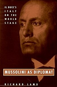 Mussolini As Diplomat: Il Duces Italy on the World Stage (Hardcover)