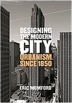 Designing the Modern City: Urbanism Since 1850 (Hardcover)