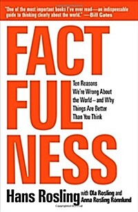 Factfulness: Ten Reasons Were Wrong about the World--And Why Things Are Better Than You Think (Hardcover)