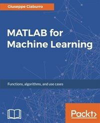 MATLAB for machine learning : functions, algorithms and use cases