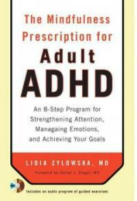 The mindfulness prescription for adult ADHD : an eight-step program for strengthening attention, managing emotions, and achieving your goals 1st ed