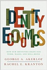 Identity Economics: How Our Identities Shape Our Work, Wages, and Well-Being (Paperback)