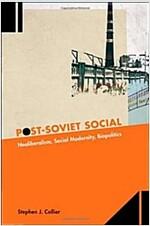 Post-Soviet Social: Neoliberalism, Social Modernity, Biopolitics (Paperback)