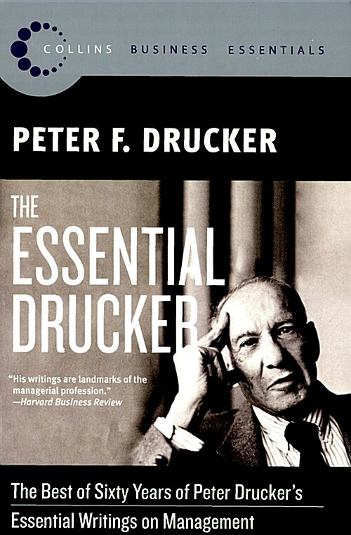 The Essential Drucker: The Best of Sixty Years of Peter Druckers Essential Writings on Management (Paperback)