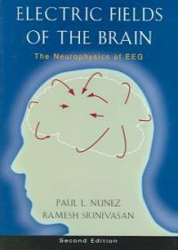 Electric fields of the brain : the neurophysics of EEG 2nd ed
