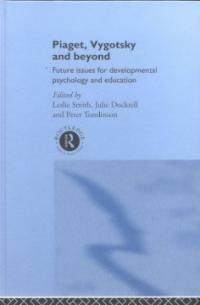 Piaget, Vygotsky and beyond : future issues for developmental psychology and education