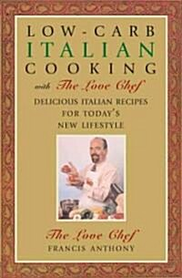 Low-Carb Italian Cooking with the Love Chef: Delicious Italian Recipes for Todays New Lifestyle (Hardcover)