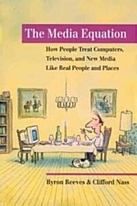 The Media Equation: How People Treat Computers, Television, and New Media Like Real People and Places (Paperback)