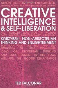 Creative intelligence and self-liberation : Korzybski, non-Aristotelian thinking and enlightenment Rev. ed