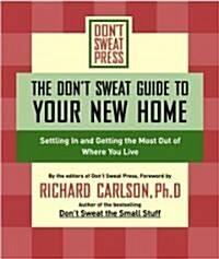The Dont Sweat Guide to Your New Home: Settling in and Getting the Most from Where You Live (Paperback)