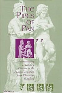 The Pipes of Pan: Intertextuality and Literary Filiation in the Pastoral Tradition from Theocritus to Milton (Hardcover)