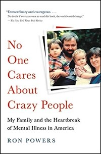 No One Cares about Crazy People: My Family and the Heartbreak of Mental Illness in America (Paperback)