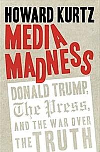 [중고] Media Madness: Donald Trump, the Press, and the War Over the Truth (Hardcover)