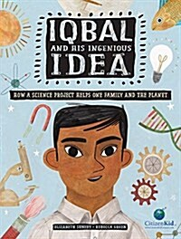 Iqbal and His Ingenious Idea: How a Science Project Helps One Family and the Planet (Hardcover)