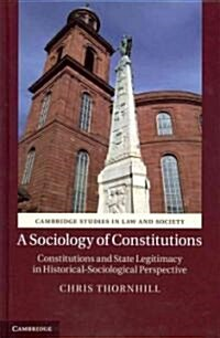 A Sociology of Constitutions : Constitutions and State Legitimacy in Historical-Sociological Perspective (Hardcover)