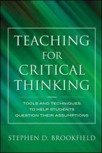 Teaching for critical thinking : tools and techniques to help students question their assumptions 1st ed
