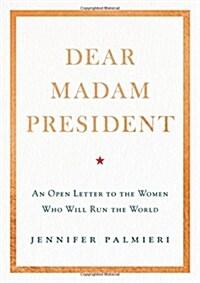 [중고] Dear Madam President: An Open Letter to the Women Who Will Run the World (Hardcover)