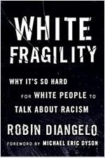 White Fragility: Why It\'s So Hard for White People to Talk about Racism