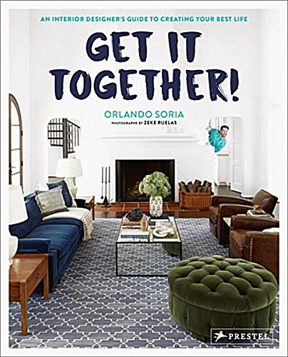 Get It Together!: An Interior Designers Guide to Creating Your Best Life (Hardcover)