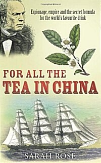 For All the Tea in China: Espionage, Empire and the Secret Formula for the Worlds Favourite Drink (Hardcover)