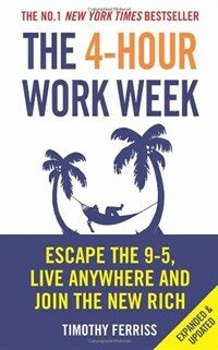The 4-hour Work Week : Escape the 9-5, Live Anywhere and Join the New Rich (Paperback)