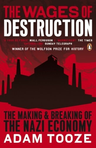 The Wages of Destruction : The Making and Breaking of the Nazi Economy (Paperback)