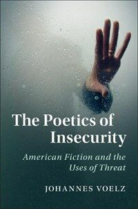 The Poetics of Insecurity : American Fiction and the Uses of Threat (Hardcover)