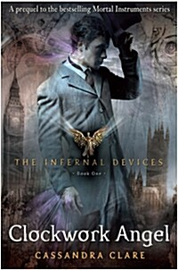 The Infernal Devices 1: Clockwork Angel (Paperback)
